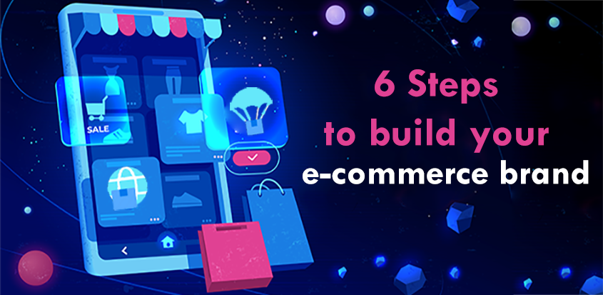 6 Steps to building your e-commerce brand