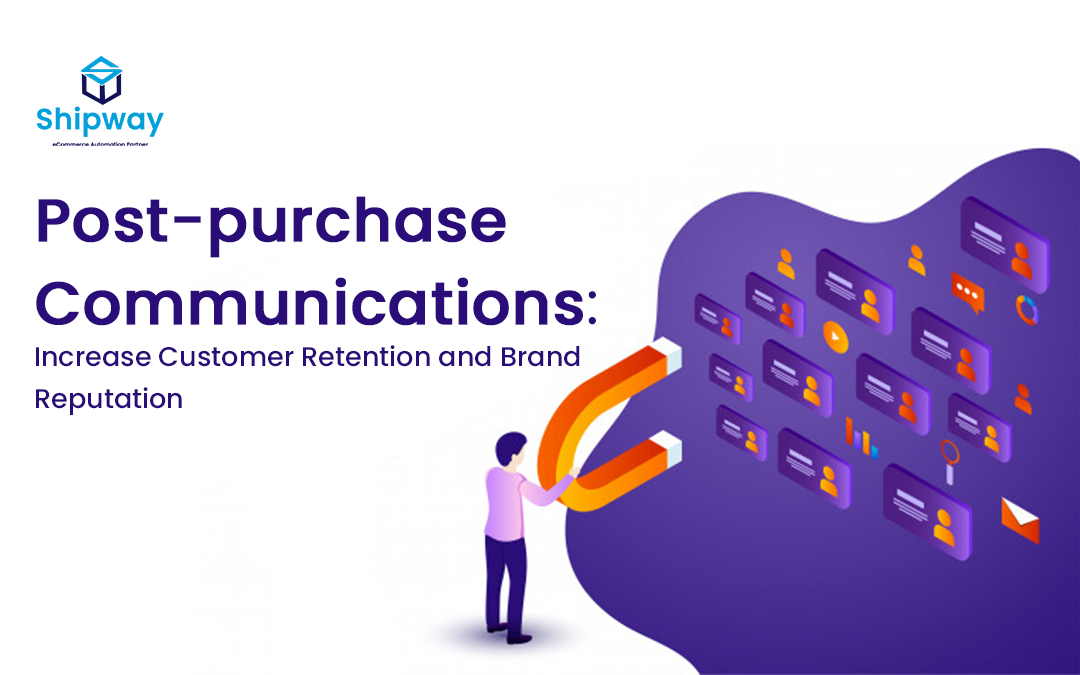 Post-purchase Communications: Increase Customer Retention and Brand Reputation
